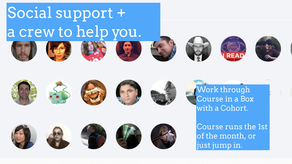 Social support + a crew to help you. Work throu...