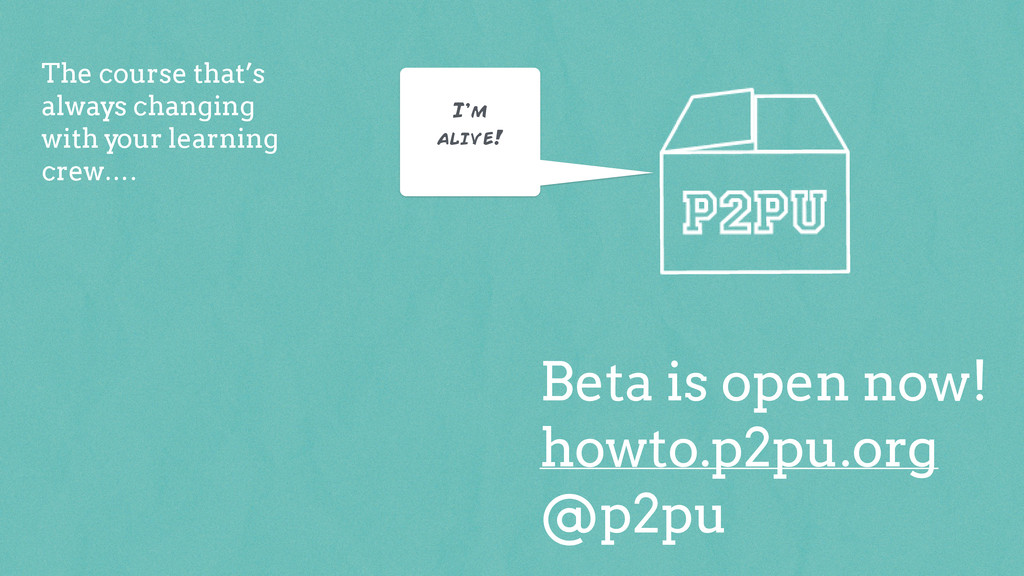 Beta is open now! howto.p2pu.org @p2pu I'm aliv...