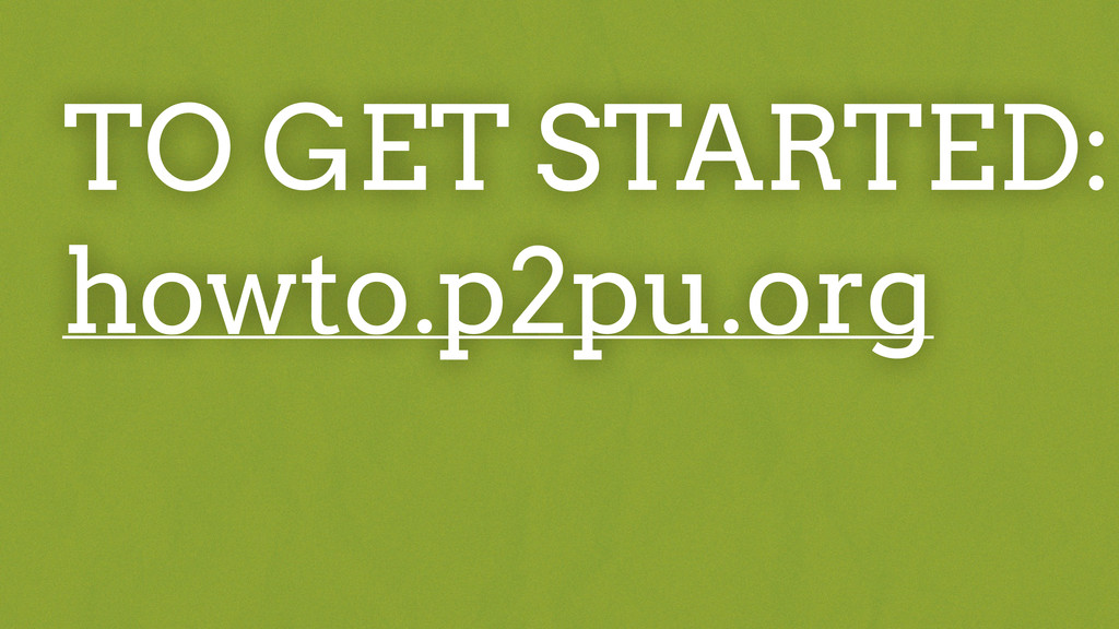 TO GET STARTED: howto.p2pu.org