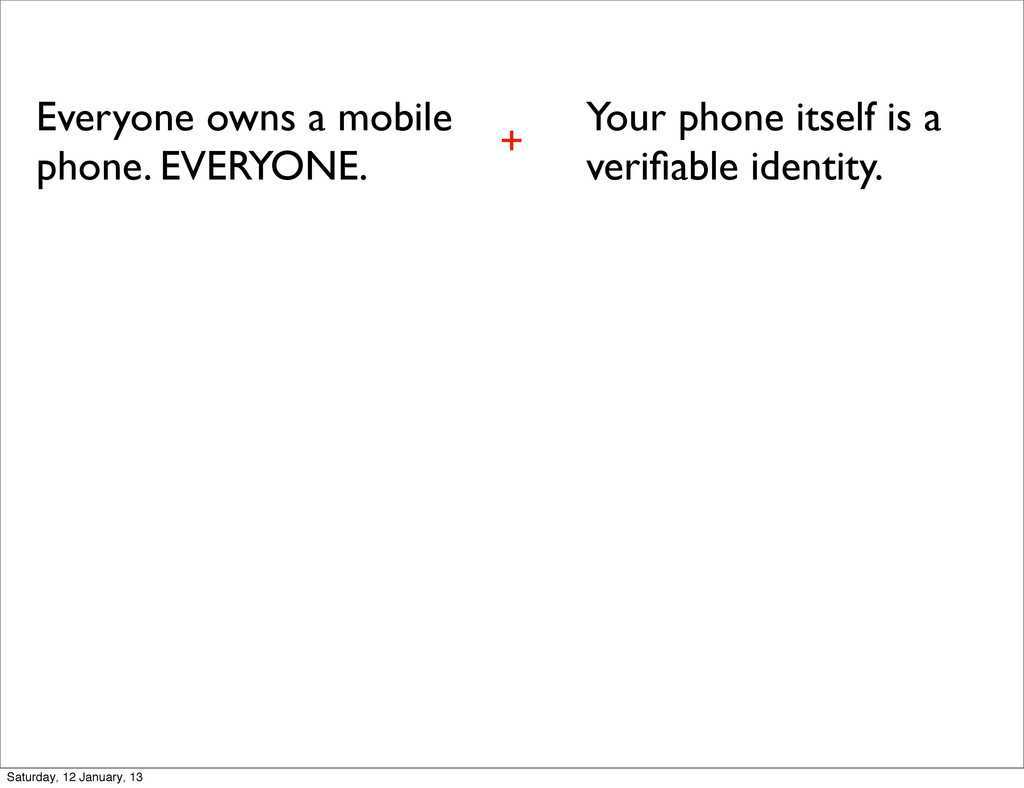 Everyone owns a mobile phone. EVERYONE. Your ph...