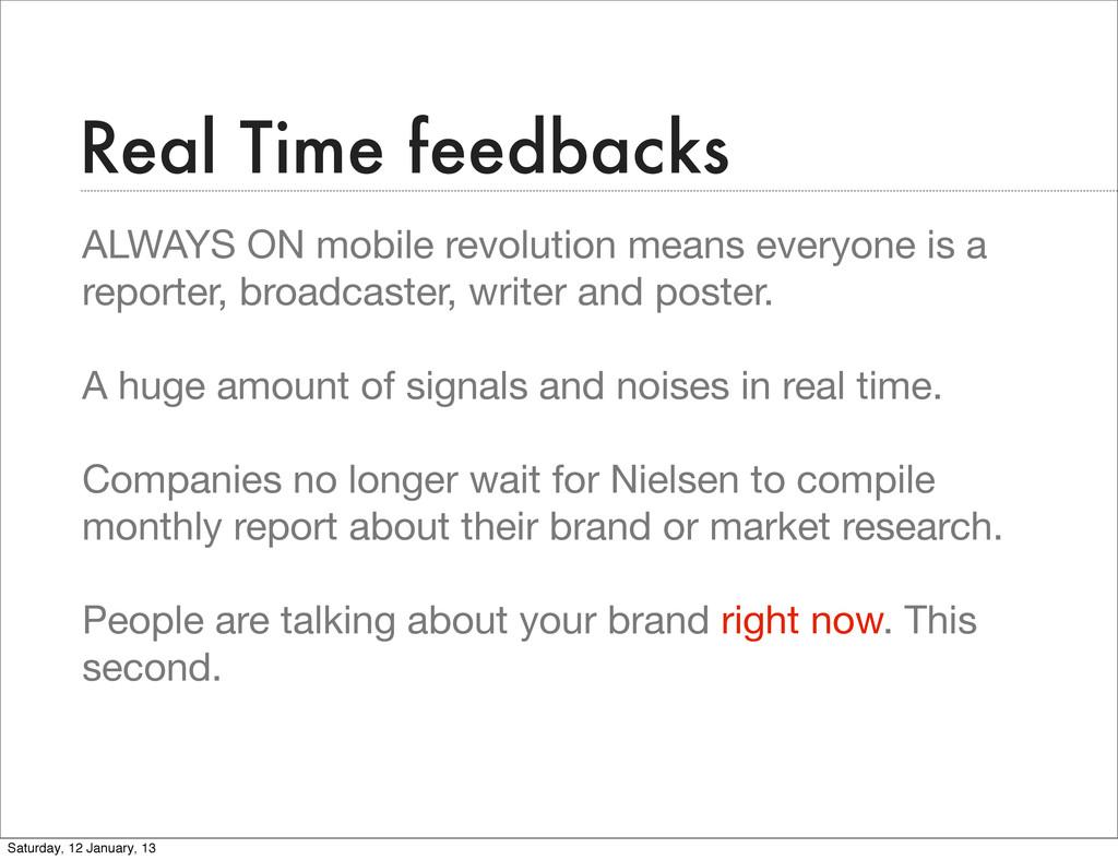 Real Time feedbacks ALWAYS ON mobile revolution...