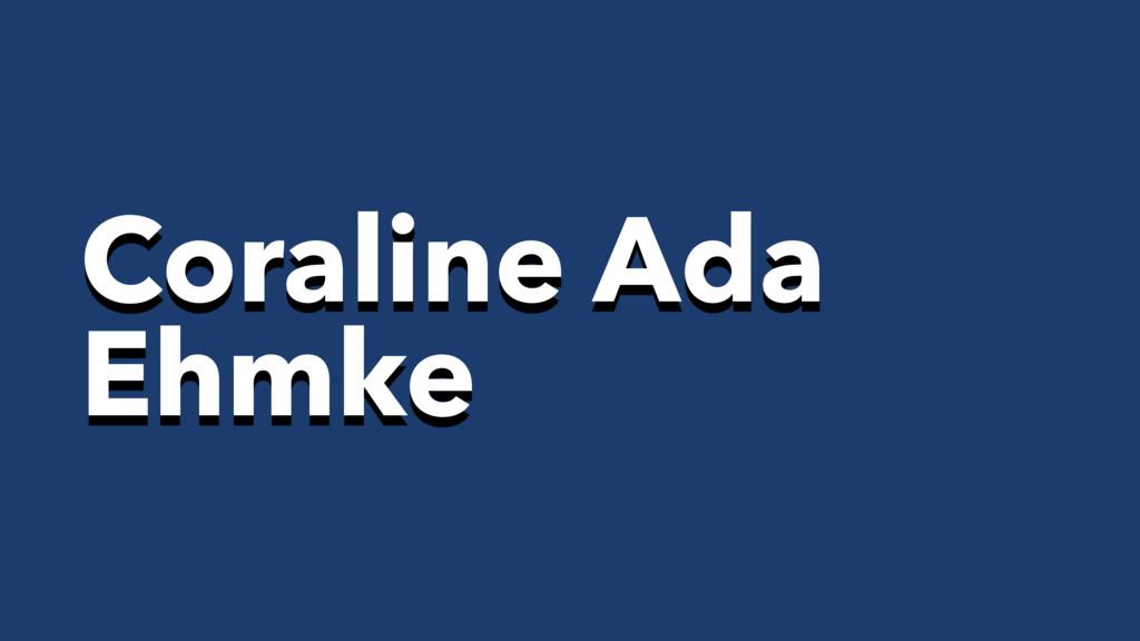 Coraline Ada Ehmke