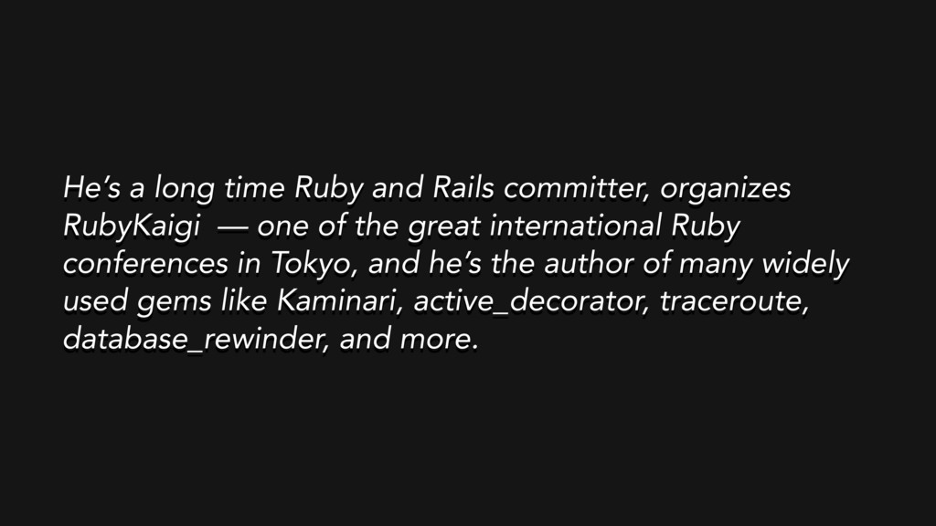 He's a long time Ruby and Rails committer, orga...