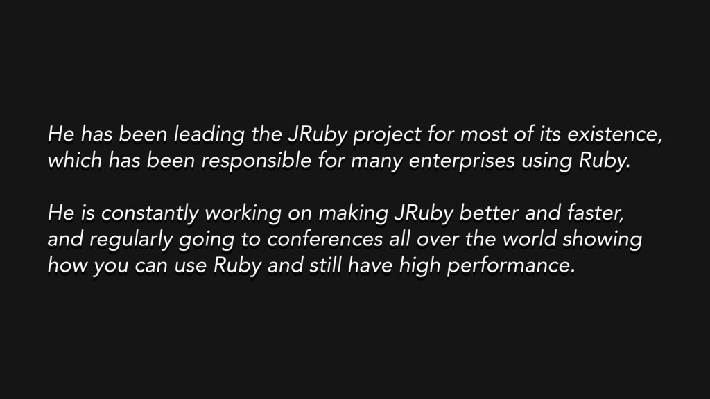 He has been leading the JRuby project for most ...