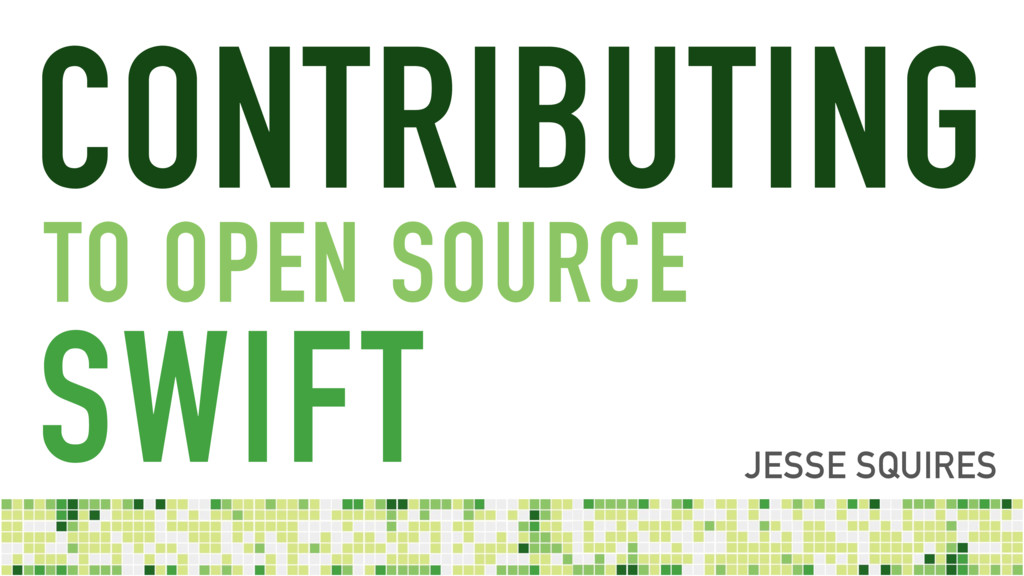 SWIFT CONTRIBUTING JESSE SQUIRES TO OPEN SOURCE