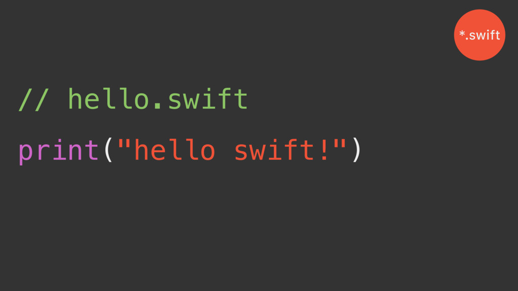 "// hello.swift print(""hello swift!"") *.swift"