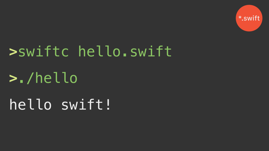 >swiftc hello.swift >./hello hello swift! *.swi...