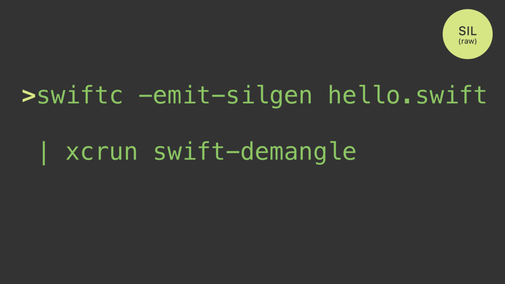 >swiftc -emit-silgen hello.swift | xcrun swift-...
