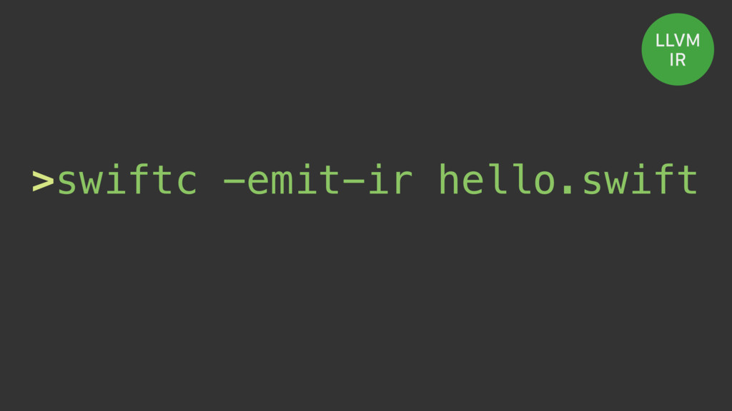 LLVM IR >swiftc -emit-ir hello.swift
