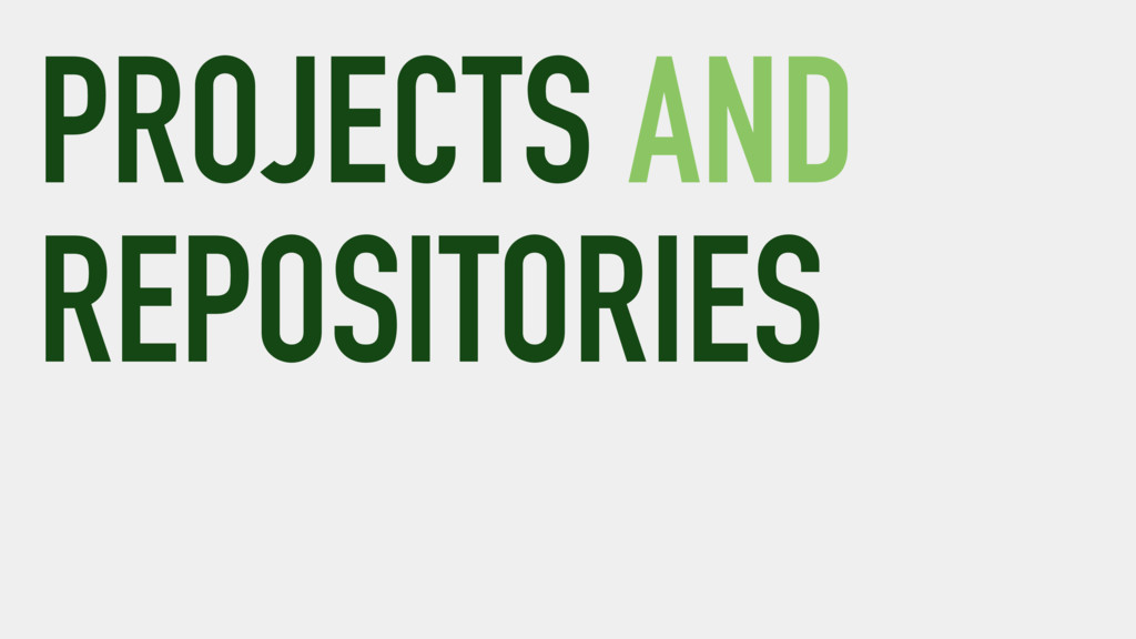 PROJECTS AND REPOSITORIES