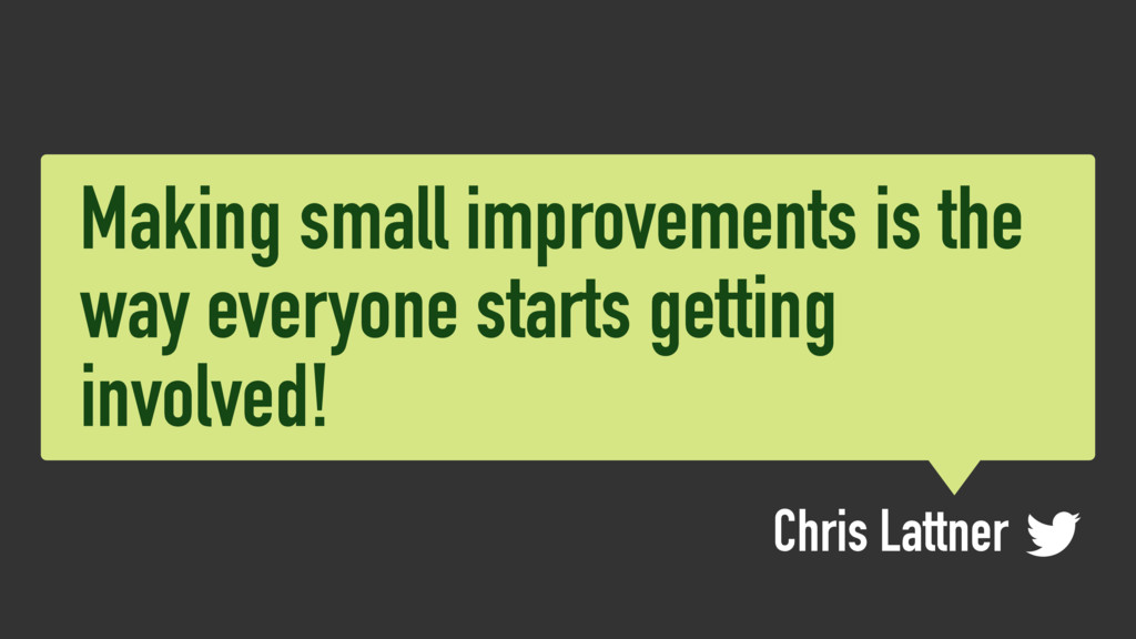 Making small improvements is the way everyone s...