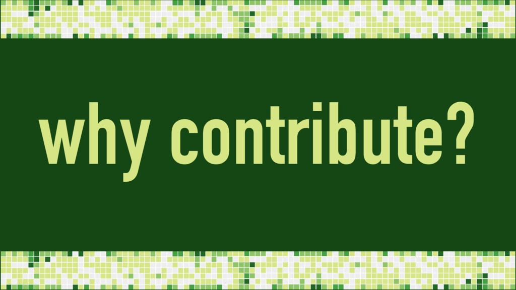 why contribute?