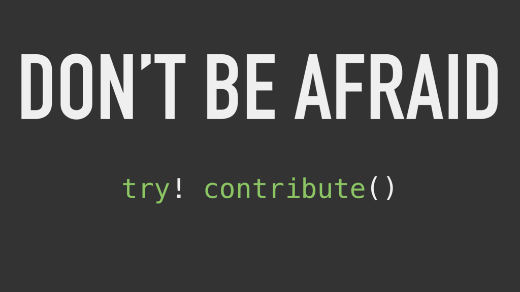 DON'T BE AFRAID try! contribute()