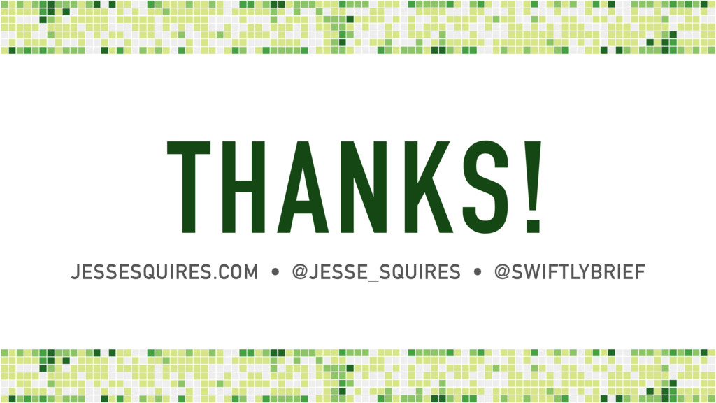 THANKS! JESSESQUIRES.COM • @JESSE_SQUIRES • @SW...