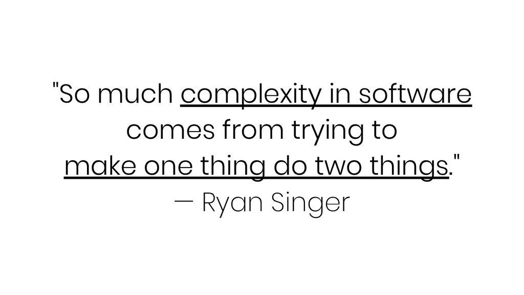 """So much complexity in software comes from tryi..."