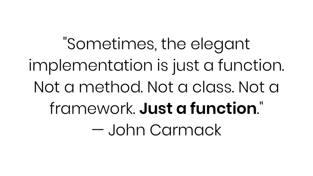 """Sometimes, the elegant implementation is just ..."