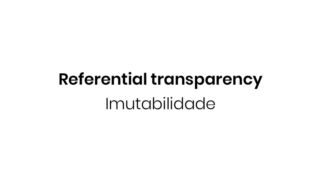 Imutabilidade Referential transparency