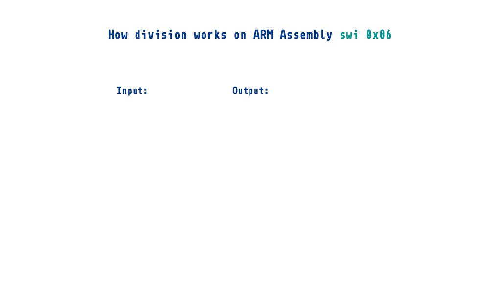 Input: How division works on ARM Assembly swi 0...