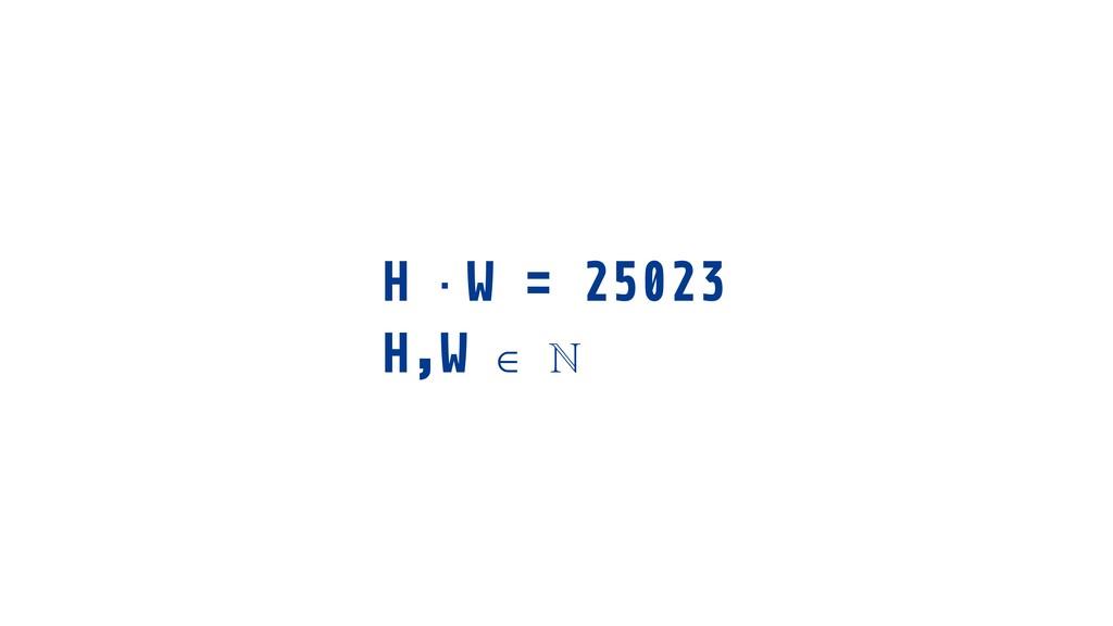 H · W = 25023 H,W ∈ ℕ