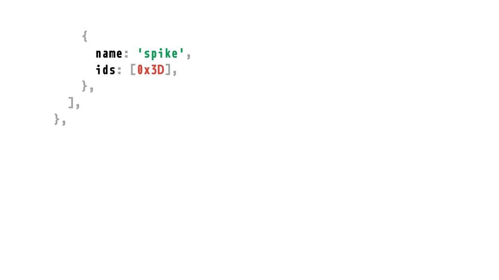 { name: 'spike', ids: [0x3D], }, ], },