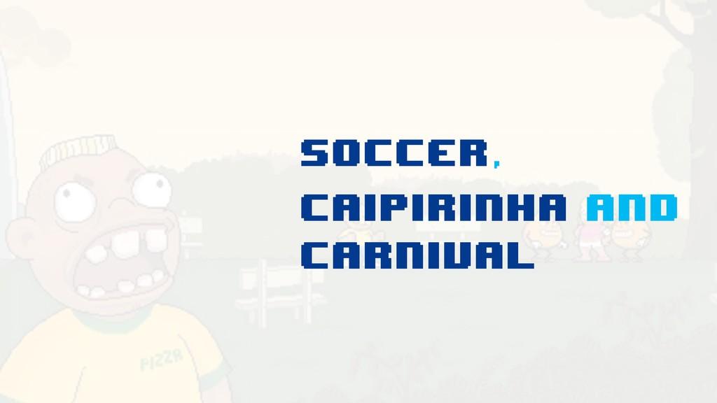 soccer, caipirinha and carnival