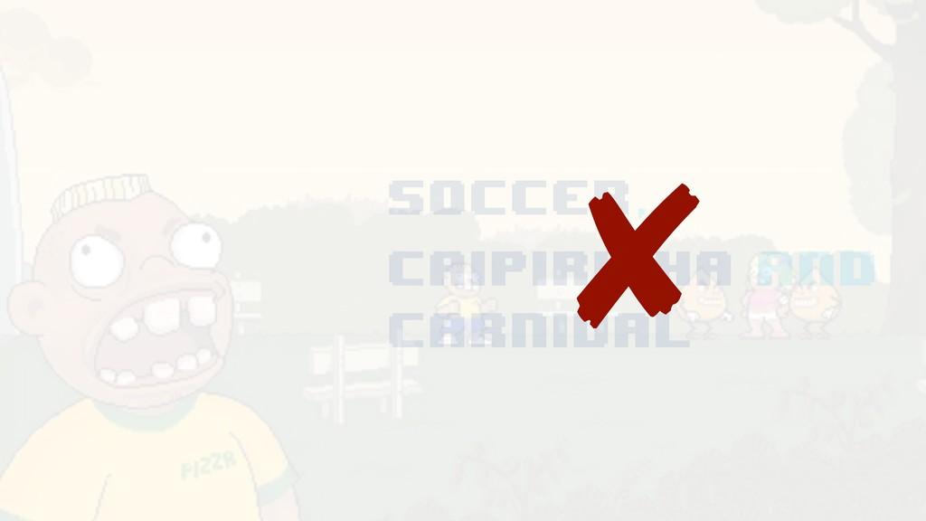 soccer, caipirinha and carnival ✘