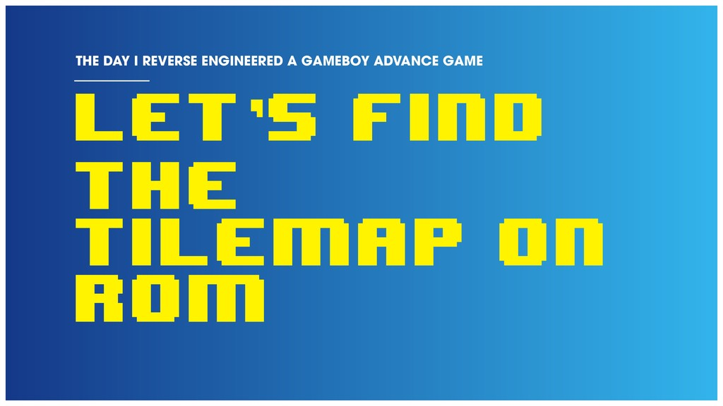 Let's find the tilemap on rom THE DAY I REVERSE...
