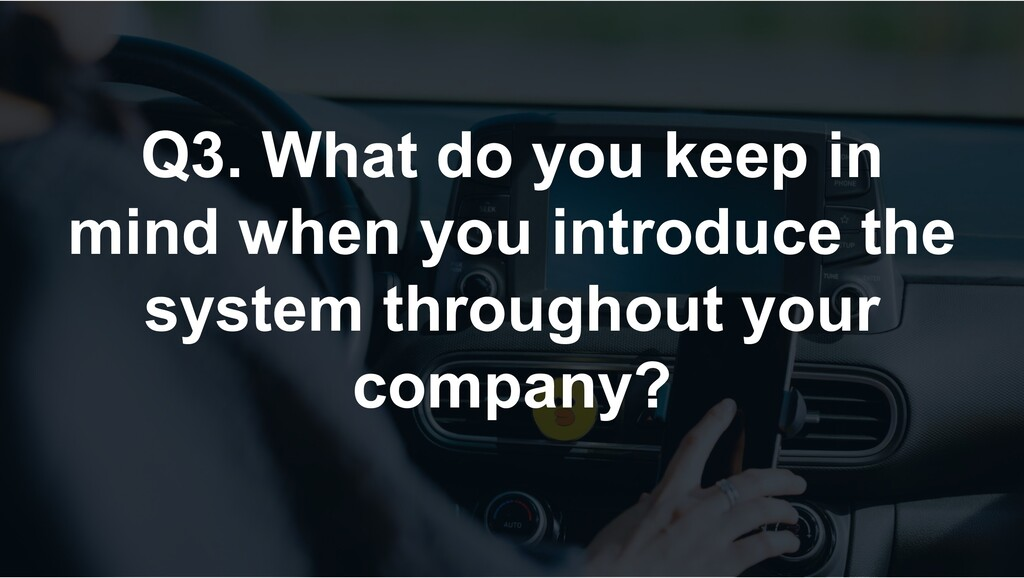 Q3. What do you keep in mind when you introduce...