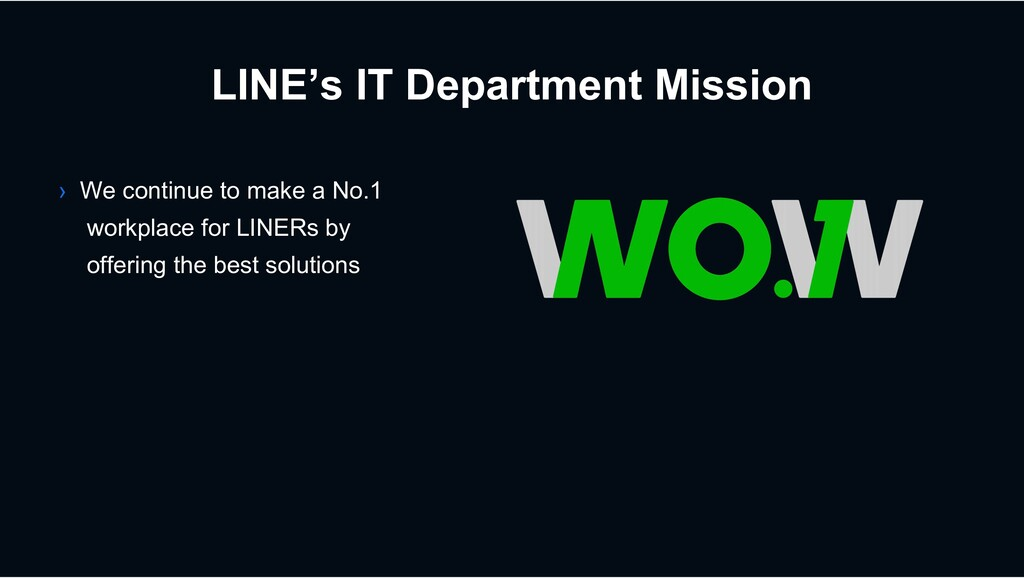 LINE's IT Department Mission › We continue to m...