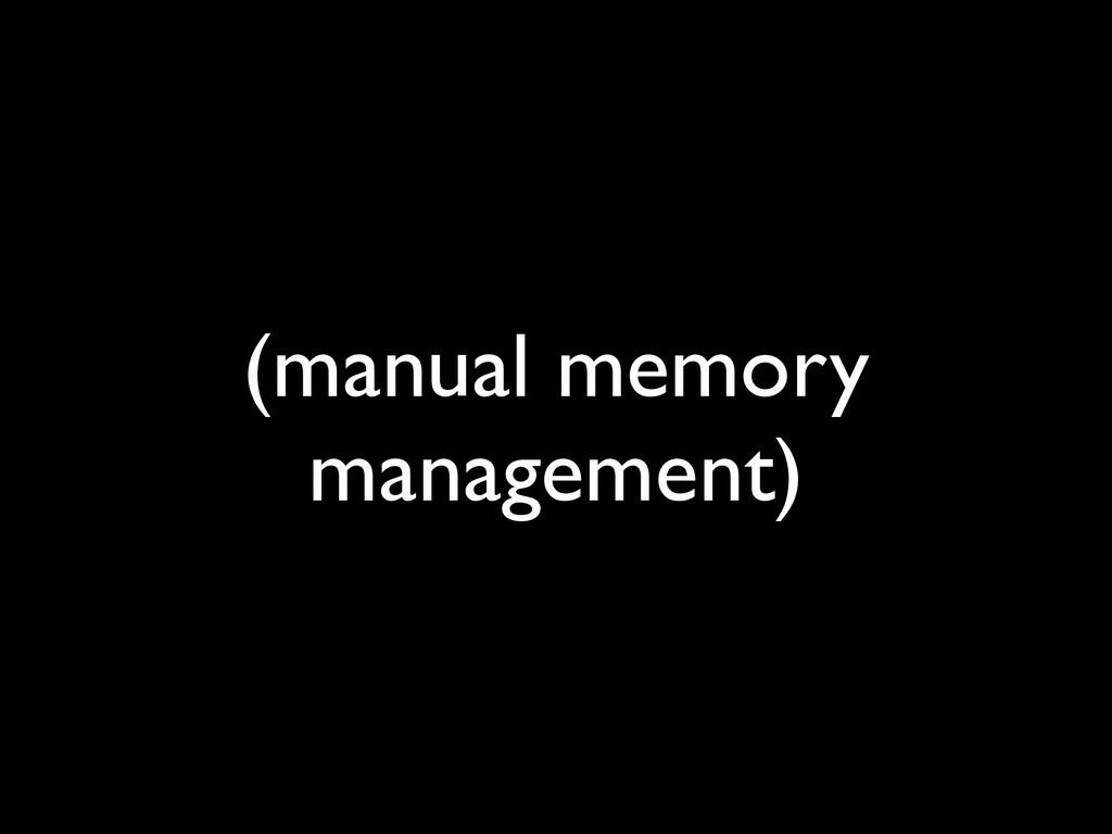 (manual memory management)