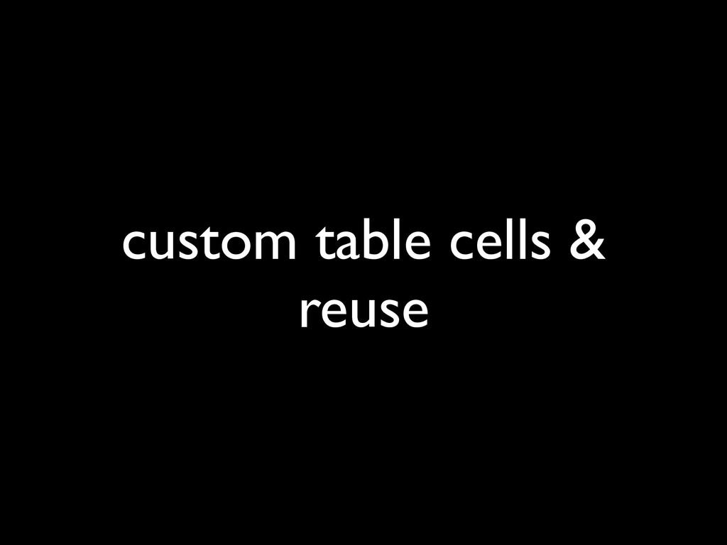 custom table cells & reuse