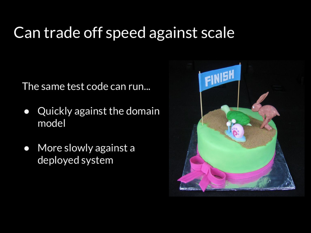Can trade off speed against scale The same test...
