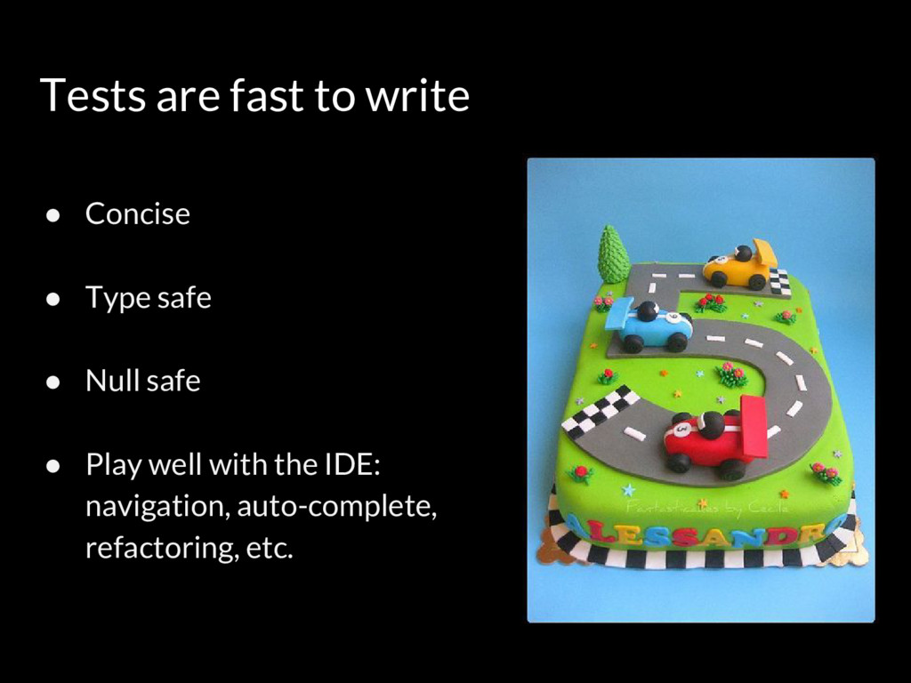 Tests are fast to write ● Concise ● Type safe ●...