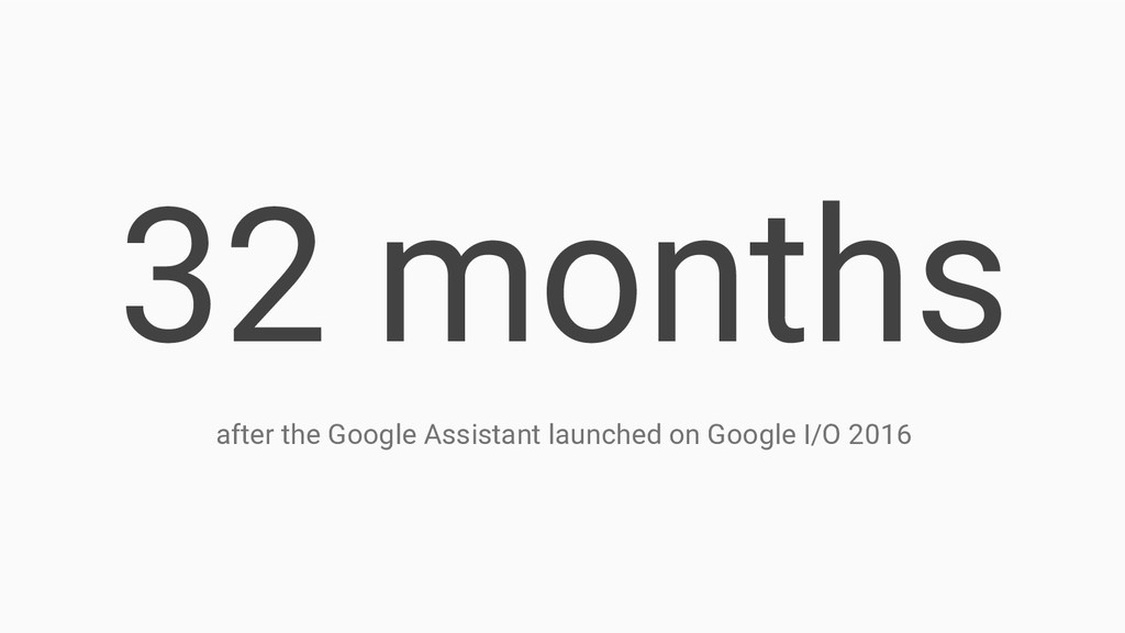 32 months after the Google Assistant launched o...