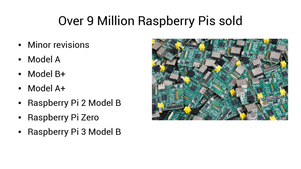 Over 9 Million Raspberry Pis sold ● Minor revis...