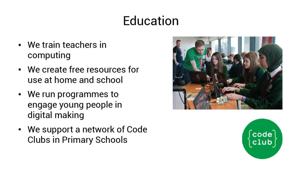 Education ● We train teachers in computing ● We...