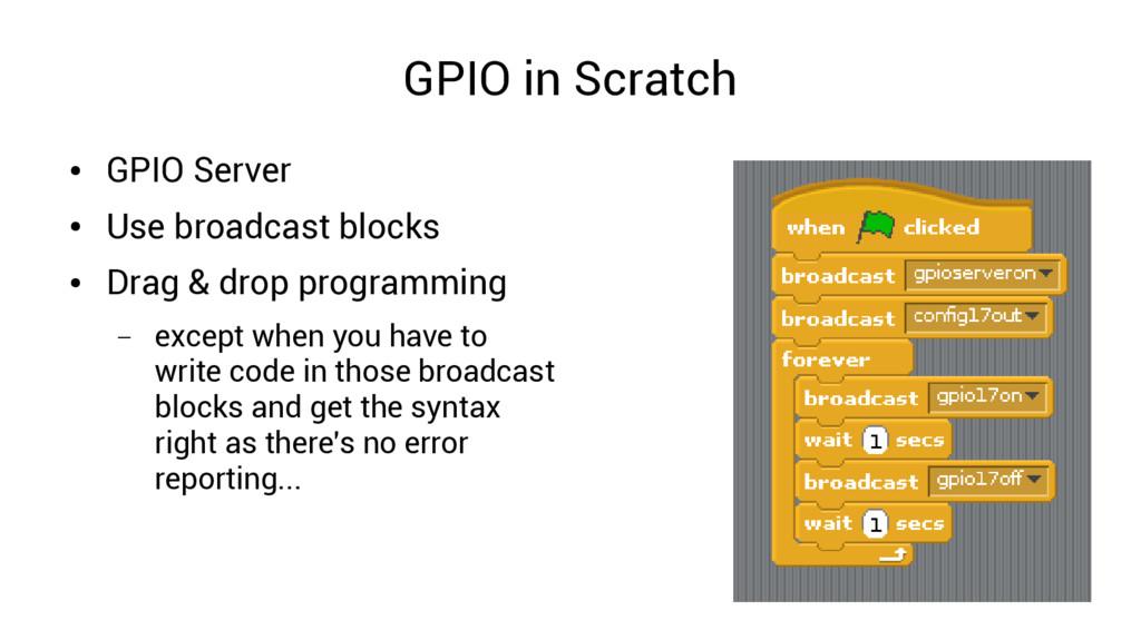GPIO in Scratch ● GPIO Server ● Use broadcast b...