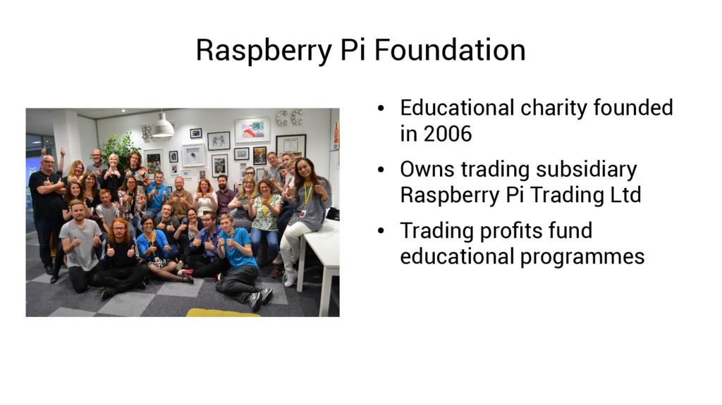 Raspberry Pi Foundation ● Educational charity f...