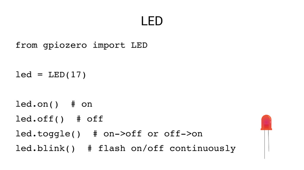 LED from gpiozero import LED led = LED(17) led....