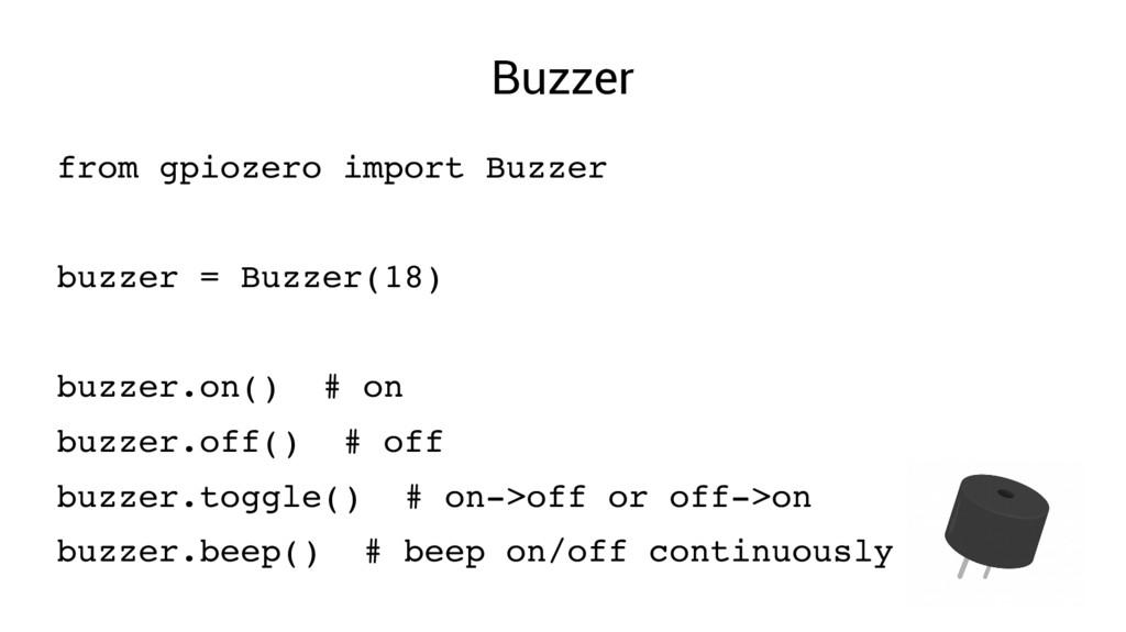 Buzzer from gpiozero import Buzzer buzzer = Buz...