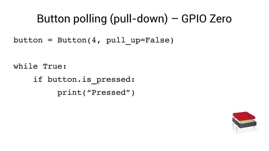 Button polling (pull-down) – GPIO Zero button =...