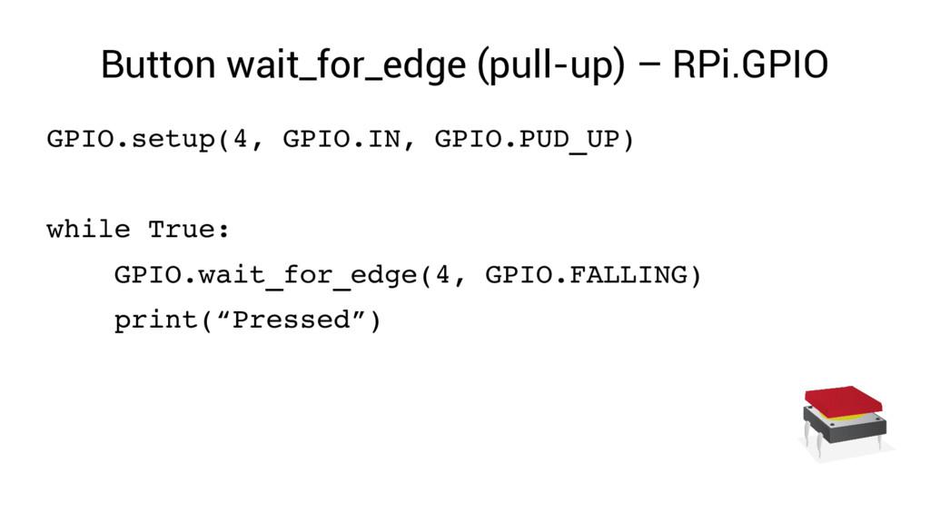 Button wait_for_edge (pull-up) – RPi.GPIO GPIO....