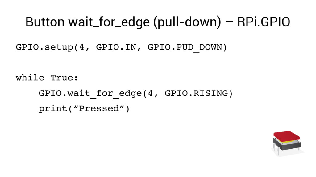 Button wait_for_edge (pull-down) – RPi.GPIO GPI...
