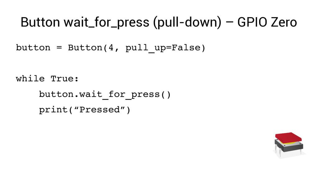 Button wait_for_press (pull-down) – GPIO Zero b...