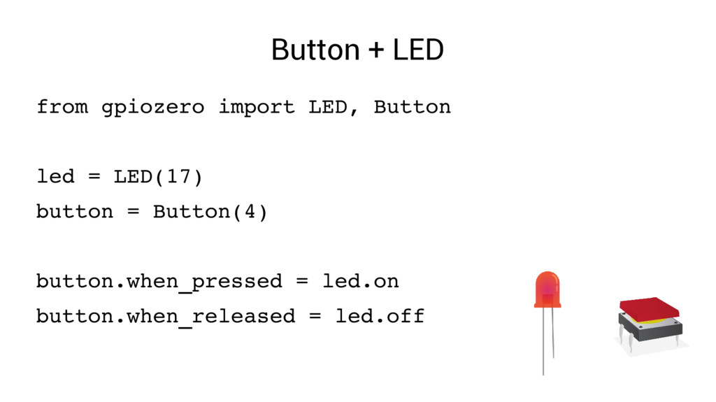 Button + LED from gpiozero import LED, Button l...