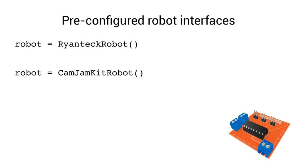 Pre-configured robot interfaces robot = Ryantec...