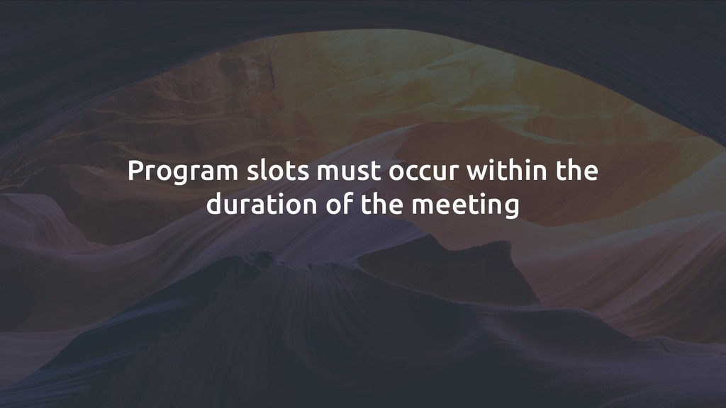 Program slots must occur within the duration of...