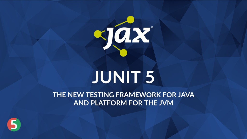 ® 5 JUNIT 5 THE NEW TESTING FRAMEWORK FOR JAVA ...