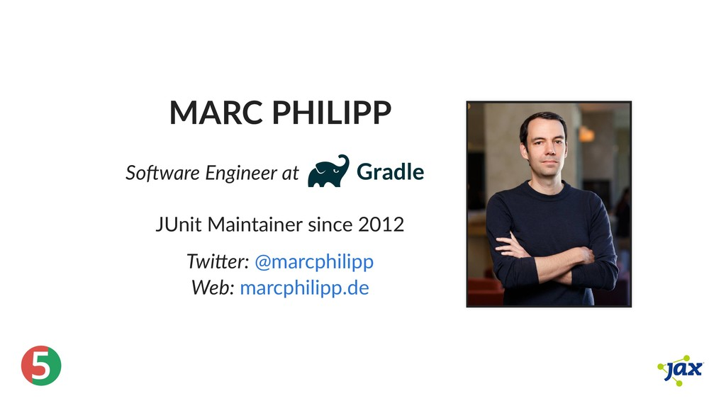 ® 5 MARC PHILIPP So ware Engineer at JUnit Main...