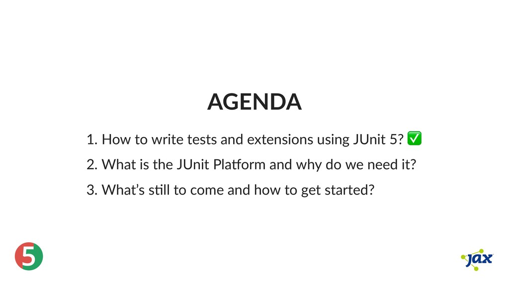 ® 5 AGENDA 1. How to write tests and extensions...